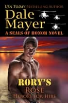 Rory's Rose - A SEALs of Honor World Novel ebook by Dale Mayer