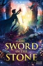 The Sword in the Stone (Essential Modern Classics) ebook by T. H. White