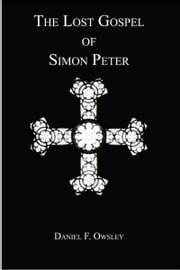 The Lost Gospel of Simon Peter ebook by Daniel F. Owsley