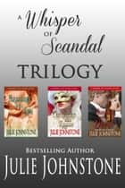 A Whisper Of Scandal Trilogy (Books 1-3) ebook by Julie Johnstone