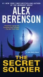 The Secret Soldier eBook by Alex Berenson