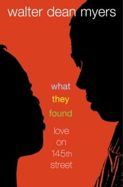 What They Found - Love on 145th Street ebook by Walter Dean Myers