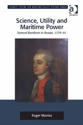 Science, Utility and Maritime Power - Samuel Bentham in Russia, 1779-91 ebook by Roger Morriss