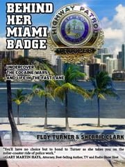 Behind Her Miami Badge - Undercover, the Cocaine Wars, and Life in the Fast Lane ebook by Floy Turner,Sherrie Clark
