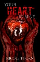 Your Heart Is Mine ebook by Nicole Thorn