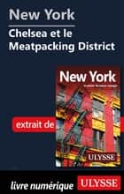 New York - Chelsea et le Meatpacking District eBook by Collectif