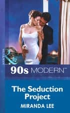 The Seduction Project (Mills & Boon Vintage 90s Modern) ebook by Miranda Lee