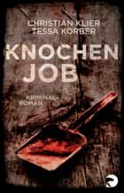 Knochenjob - Kriminalroman ebook by Christian Klier, Tessa Korber