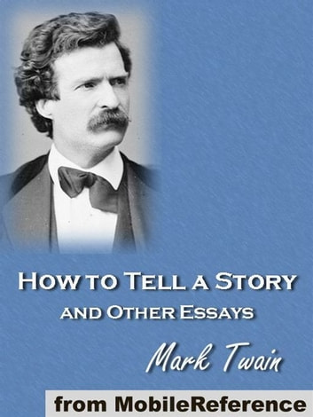 How To Tell A Story And Other Essays (Mobi Classics) ebook by Mark Twain