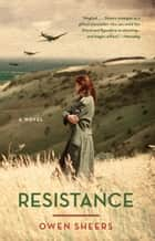 Resistance - A Novel ebook by Owen Sheers