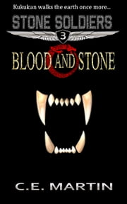 Blood and Stone (Stone Soldiers #3) ebook by C.E. Martin
