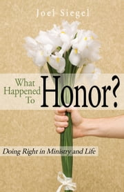 What Happened To Honor? - Doing Right In Ministry & Life ebook by Joel Siegel