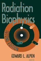 Radiation Biophysics ebook by Edward L. Alpen