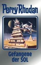 "Perry Rhodan 122: Gefangene der SOL (Silberband) - 4. Band des Zyklus ""Die Kosmische Hanse"" ebook by Marianne Sydow, William Voltz, Clark Darlton,..."