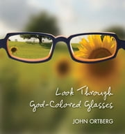 Look Through God-Colored Glasses - This Can Be the Greatest Moment of Your Life Because This Moment Is the Place Where You Can Meet God ebook by John Ortberg