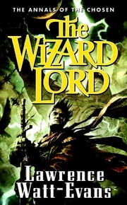 The Wizard Lord - Volume One of the Annals of the Chosen ebook by Lawrence Watt-Evans