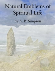 Natural Emblems of Spiritual Life ebook by A. B. Simpson