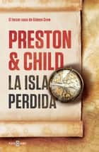 La isla perdida (Gideon Crew 3) ebook by Douglas Preston, Lincoln Child
