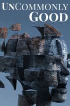 UnCommonly Good - Special Edition ebook by P.K. Tyler, Daniel Arthur Smith, Jonathan Shipley,...