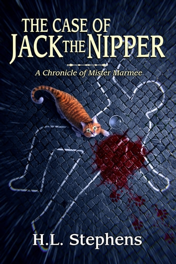The Case of Jack the Nipper ~ A Chronicle of Mister Marmee ebook by H.L. Stephens