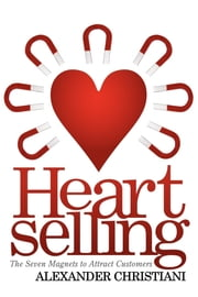 Heartselling - The Seven Magnets to Attract Customers ebook by Alexander Christiani