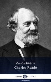 Complete Works of Charles Reade (Delphi Classics) ebook by Charles Reade,Delphi Classics