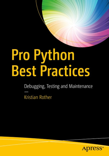Pro Python Best Practices - Debugging, Testing and Maintenance ebook by Kristian Rother