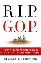 RIP GOP - How the New America Is Dooming the Republicans eBook by Stanley B. Greenberg