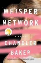 Whisper Network - A Novel ebook by Chandler Baker