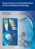 Measurements and Classifications in Musculoskeletal Radiology ebook by Simone Waldt,Matthias Eiber,Klaus Woertler