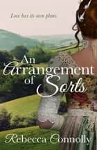 An Arrangement of Sorts ebook by Rebecca Connolly