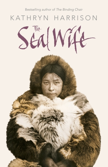 The Seal Wife ebook by Kathryn Harrison