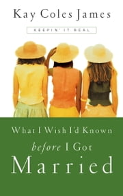 What I Wish I'd Known Before I Got Married ebook by Kay Coles James