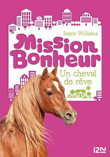 Mission bonheur - tome 2 : Un cheval de rêve ebook by Jessie WILLIAMS
