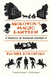 Molotov's Magic Lantern - Travels in Russian History ebook by Rachel Polonsky