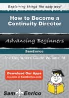 How to Become a Continuity Director ebook by Davida Uribe