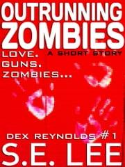 Outrunning Zombies: a postapocalyptic thriller short story with romance (Dex Reynolds #1) ebook by S. E. Lee