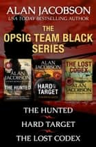 The OPSIG Team Black Series - The Hunted, Hard Target, and The Lost Codex ebook by Alan Jacobson