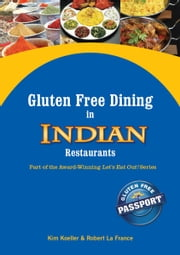 Gluten Free Dining in Indian Restaurants - Part of the Award-Winning Let's Eat Out! Series ebook by Kim Koeller, Robert La France, Katie Barany