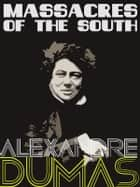 Massacres of the South ebook by Alexandre Dumas