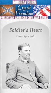 Murray Pura's American Civil War Series - Cry of Freedom - Volume 13 - Soldier's Heart ebook by Murray Pura,Tamera Lynn Kraft