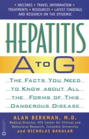 Hepatitis A to G - The Facts You Need to Know About All the Forms of This Dangerous Disease ebook by Alan Berkman,Nicholas Bakalar