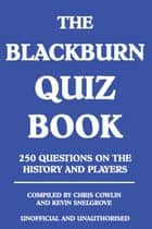 The Blackburn Quiz Book - 250 Questions on the History and Players ebook by Chris Cowlin
