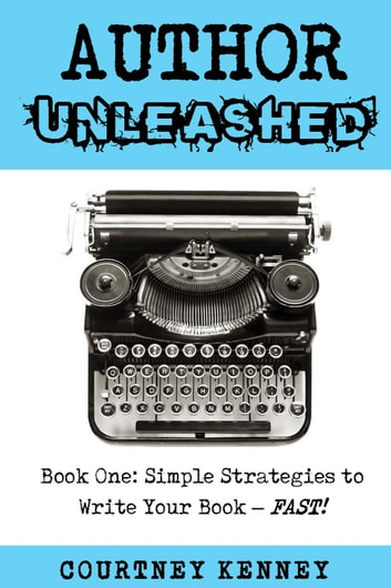 Author Unleashed: Simple Strategies to Write Your Book—Fast - Author Unleashed, #1 ebook by Courtney Kenney