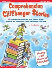 Comprehension Cliffhanger Stories: 15 Action-Packed Stories That Invite Students to Infer, Visualize, and Summarize to Predict the Ending of Each Stor ebook by Conklin, Tom