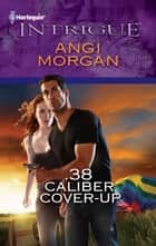 .38 Caliber Cover-Up ebook by Angi Morgan