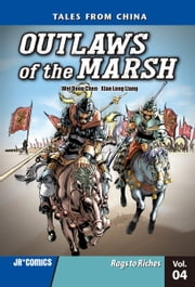 Outlaws of the Marsh Volume 4 - Rags to Riches ebook by Wei Dong  Chen,Xiao Long  Liang