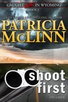 Shoot First (Caught Dead in Wyoming) ebook by Patricia McLinn