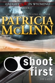 Shoot First (Caught Dead in Wyoming, Book 3) ebook by Patricia McLinn