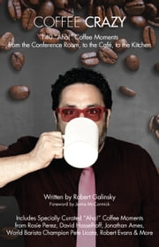 "Coffee Crazy - 140 ""Aha!"" Coffee Moments from the Conference Room, to the Café, to the Kitchen ebook by Galinsky,Robert"